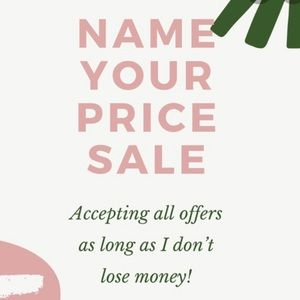 NAME YOUR PRICE SALE!